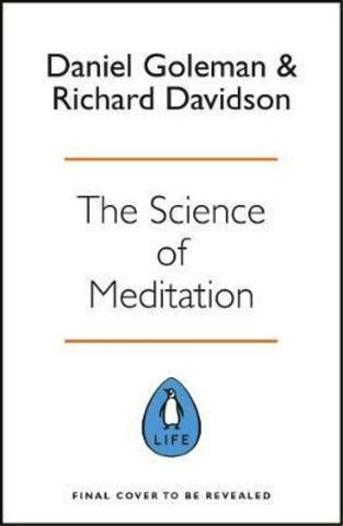 The Science of Meditation : How to Change Your Brain, Mind and Body