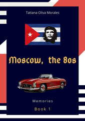 Moscow, the 80s. Book 1. Memories