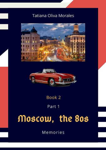 Moscow, the 80s. Memories. Book 2. Part 1