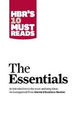 HBR'S 10 Must Reads: The Essentials : The Essentials