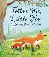 Follow Me, Little Fox : A Journey Back to Nature