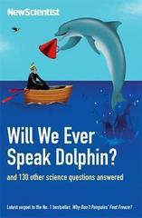 Will We Ever Speak Dolphin? : and 130 other science questions answered