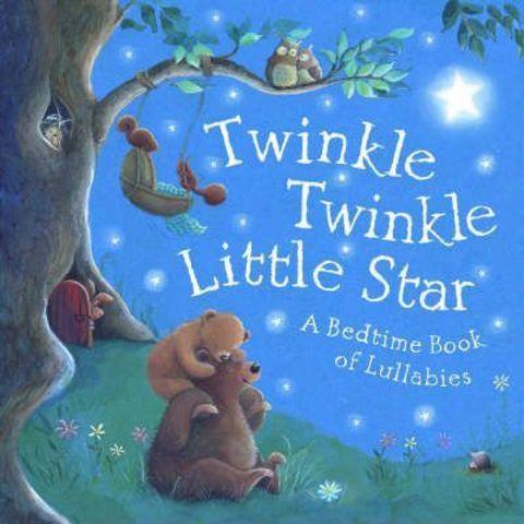 Twinkle, Twinkle Little Star : A Bedtime Book of Lullabies