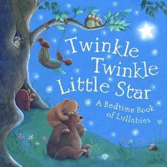 Twinkle, Twinkle Little Star : A Bedtime Book of Lullabies