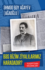 Bəs bizim ziyalılarımız haradadır? (Əhməd bəy Ağaoğlu)