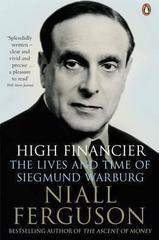 High Financier : The Lives and Time of Siegmund Warburg