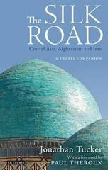 The Silk Road: Central Asia, Afghanistan and Iran : A Travel Companion
