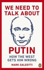 We Need to Talk About Putin : Why the West gets him wrong, and how to get him right