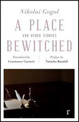 A Place Bewitched and Other Stories (riverrun editions) : a beautiful new edition of Gogol's short fiction, translated by Constance Garnett