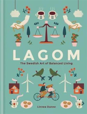 Lagom : The Swedish Art of Balanced Living