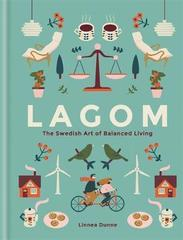 Lagom : The Swedish Art of Balanced Living