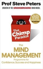 The Chimp Paradox : How Our Impulses and Emotions Can Determine Success and Happiness and How We Can Control Them