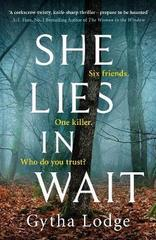 She Lies in Wait : Six friends. One killer. Who do you trust?