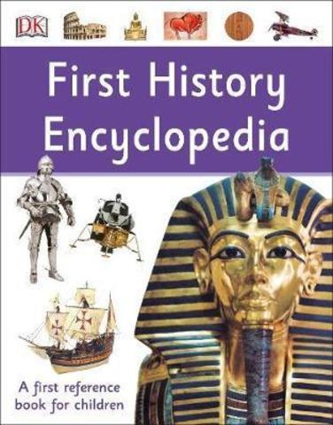 First History Encyclopedia : A First Reference Book for Children