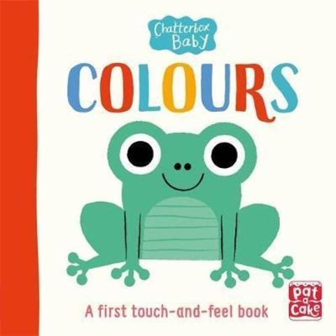 Chatterbox Baby: Colours : A bright and bold touch-and-feel board book to share