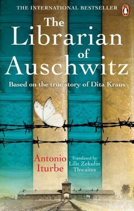 The Librarian of Auschwitz : The heart-breaking Sunday Times bestseller based on the incredible true story of Dita Kraus