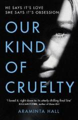 Our Kind of Cruelty : The most addictive psychological thriller of 2018, tipped by Gillian Flynn and Lisa Jewell