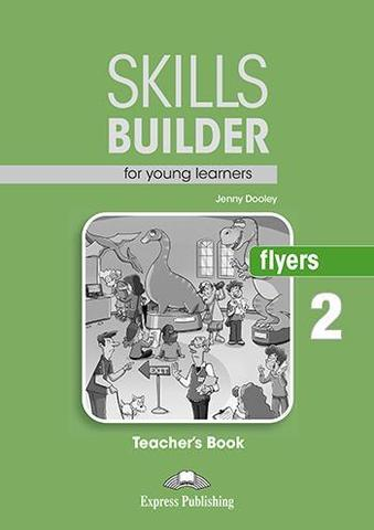 SKILLS BUILDER FLYERS 2 Teacher's Book - Книга для учителя. Ревизия 2017 года