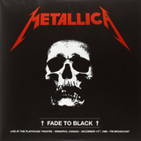Metallica ‎/ Fade to Black - Live At The Playhouse Theatre - Winnipeg, Canada December 13th, 1986 - FM Broadcast (2LP)