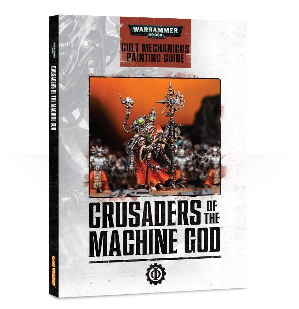 Crusaders of the Machine God: Cult Mechanicus Painting Guide