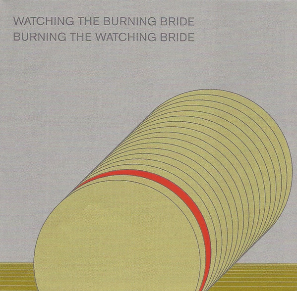Watching The Burning Bride / Burning The Watching Bride