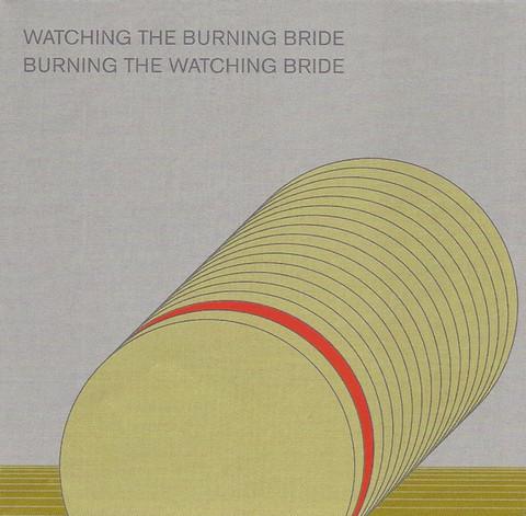 Watching The Burning Bride / Burning The Watching Bride
