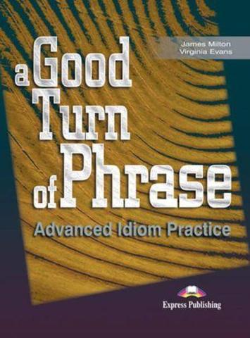 A Good Turn of Phrase (Idioms). Student's Book. Учебник.