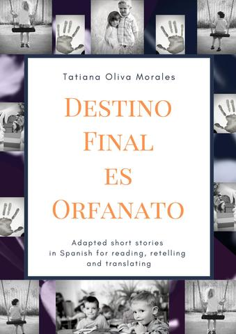 Destino Final Es Orfanato. Adapted short stories in Spanish for reading, retelling and translating