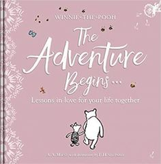 Winnie-the Pooh: The Adventure Begins ... Lessons in Love for your Life Together : For engagements, weddings and anniversaries