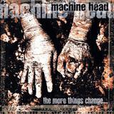 Machine Head / The More Things Change… (CD)