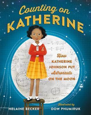 Kitab Counting on Katherine: How Katherine Johnson Put Astronauts on the Moon   Helaine Becker