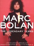 Marc Bolan: The Legendary Years / John Bramley, Shan Bramley, Keith Morris