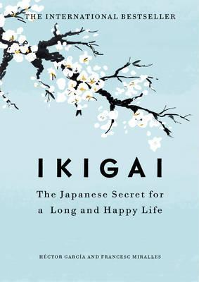 Kitab Ikigai: The Japanese secret to a long and happy life   Hector Garcia ,Francesc Miralles