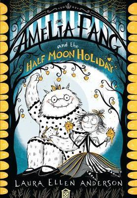 Kitab Amelia Fang and the Half-Moon Holiday   Laura Ellen Anderson