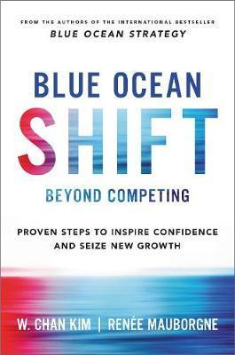 Kitab Blue Ocean Shift: Beyond Competing - Proven Steps to Inspire Confidence and Seize New Growth   Renee A. Mauborgne