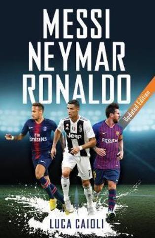 Messi, Neymar, Ronaldo : Updated Edition