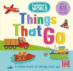 Toddler's World: Things That Go : A little board book of things that go with a fold-out surprise
