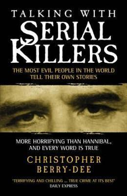 Kitab Talking with Serial Killers: The Most Evil People in the World Tell Their Own Stories | Christopher Berry-Dee