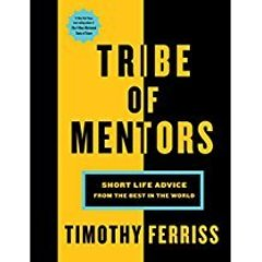 Tribe of Mentors. Short Life Advice from the Best in the World
