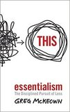Essentialism. The Disciplined Pursuit of Less