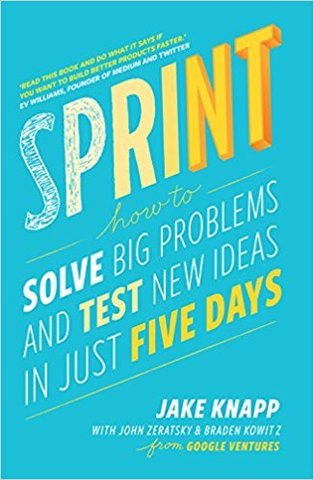Sprint.How To Solve Big Problems and Test New Ideas in Just Five Days