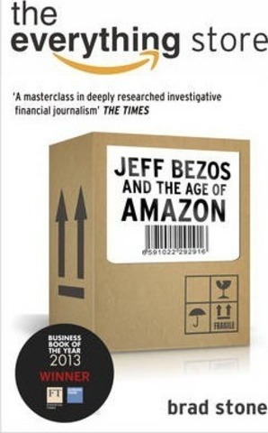 The Everything Store. Jeff Bezos and the Age of Amazon
