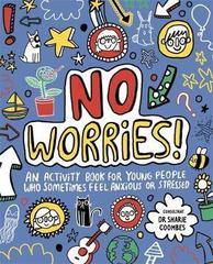 No Worries! Mindful Kids : An activity book for young people who sometimes feel anxious or stressed