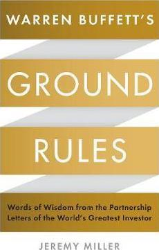 Kitab Warren Buffett's Ground Rules: Words of Wisdom from the Partnership Letters of the World's Greatest Investor | Jeremy Miller