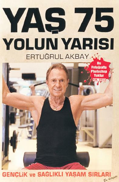 Kitab Yaş 75, Yolun Yarısı - Gençlik ve Sağlıklı Yaşam Sırları | H. Ertuğrul Akbay
