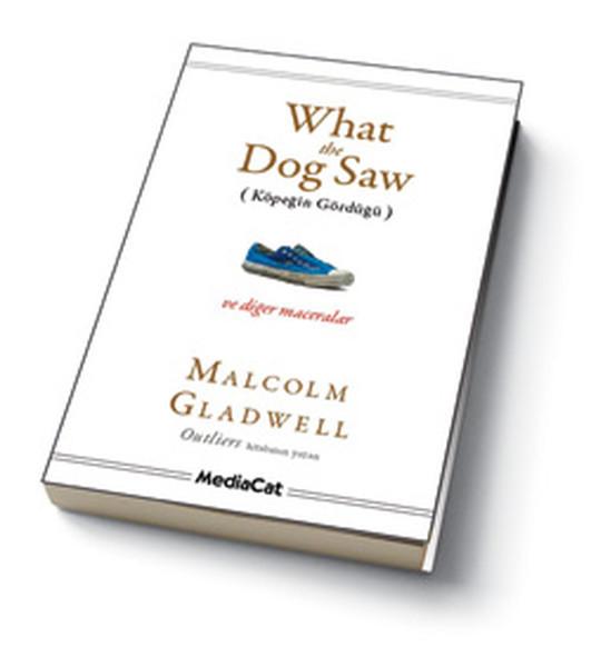 Kitab What The Dog Saw (Köpeğin Gördüğü) | Malcolm Gladwell
