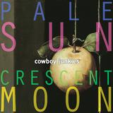 Cowboy Junkies / Pale Sun Crescent Moon (2LP)