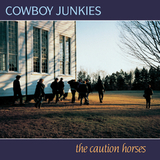 Cowboy Junkies / The Caution Horses (2LP)