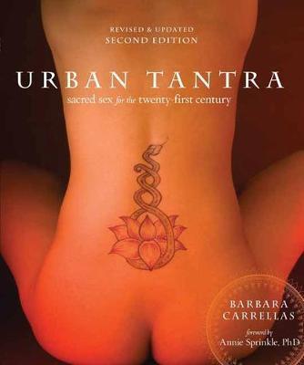Kitab Urban Tantra, Second Edition: Sacred Sex for the Twenty-First Century   Barbara Carrellas
