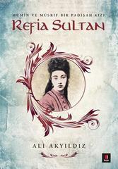 Refia Sultan.Mümin ve Müsrif Bir Padişah Kızı